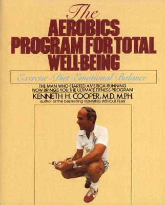 The Aerobics Program for Total Well-Being By Cooper, Kenneth H.