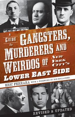 A Guide to Gangsters, Murderers and Weirdos of New York City's Lower East Side By Ferrara, Eric/ Hollander, Rob (FRW)